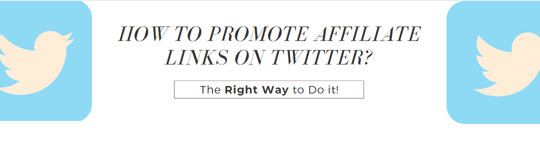 How to Promote Your Affiliate Links on Twitter? Market Yourself Effectively!