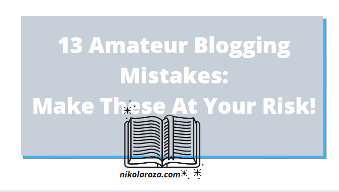 Beginner Bloggers- Don't Make These Amateur Blogging Mistakes! You've Been Warned!