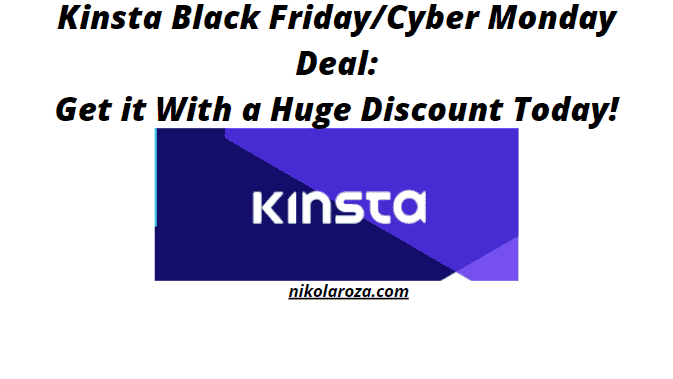 Kinsta Black Friday/Cyber Monday Sale 2020- Get it With a Huge Discount Today! It's a DEAL!