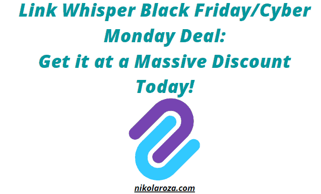 Link Whisper Black Friday/Cyber Monday Deal and Discount- Get $30 Off on ALL Plans!