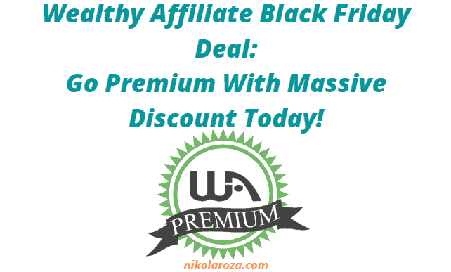 Wealthy Affiliate Black Friday Deal 2020- Go Premium and Pay Half the Price!