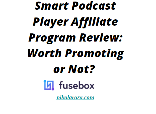 Fusebox Smart Podcast Player Affiliate Program Review- Worth Promoting or Not?